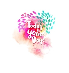 Today is your day lettering at watercolor vector image
