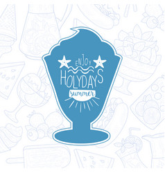 enjoy summer holidats lettering with ice cream vector image
