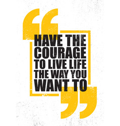 Have courage to live life way you want to vector