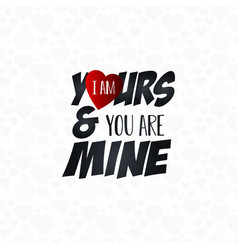 i am yours you are mine typography background vector image