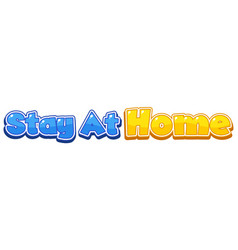 Font design for words stay at home on white vector