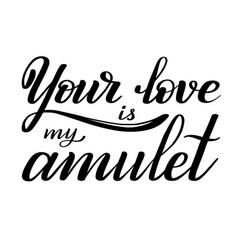 Your love is my amulet black romantic cursive vector