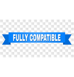 Blue ribbon with fully compatible text vector