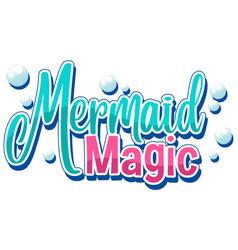 Font design for word mermaid magic with bubbles vector