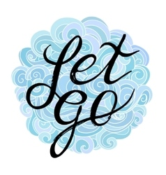 Inspirational and encouraging quote - Let Go on a vector image