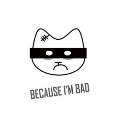 because i am bad print for t-shirt with a bad cat vector image