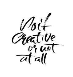 do it creative or not at all hand drawn dry brush vector image
