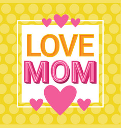 love mom happy mother day spring holiday vector image