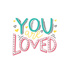 You are loved hand written positive quote on white vector