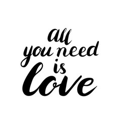 all you need is love text brush calligraphy vector image