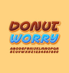 happy greeting card donut worry tasty font vector image
