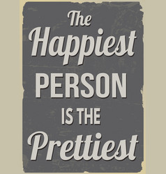 the happiest person is the prettiest retro poster vector image