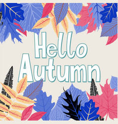 Card with words hello autumn and fall leaves vector