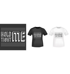hold me tight me stamp and t shirt mockup vector image