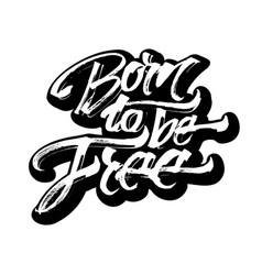 Born to be free sticker modern calligraphy hand vector