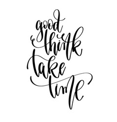 good think take time - hand lettering text vector image