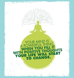 your mind is a powerful thing when you fill it vector image vector image