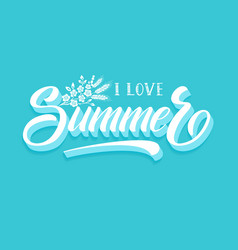 hand drawn lettering - i love summer elegant vector image