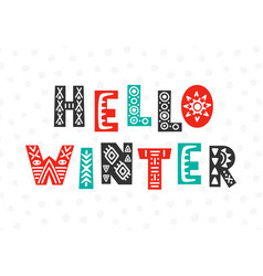 hello winter modern lettering in ethnic style vector image