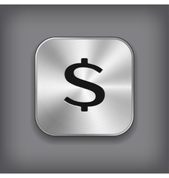 Dollar sign icon - metal app button vector image