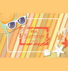 Hot summer days banner with sunglasses and hat vector