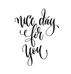 nice day for you - hand lettering text positive vector image