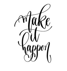 make it happen - hand lettering text positive vector image