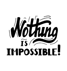 Nothing is impossible lettering vector image