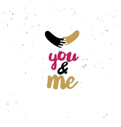 You and me with hands doodle quote vector image