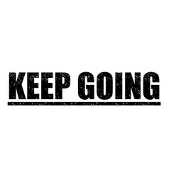 Keep going stamp with grunge effect vector