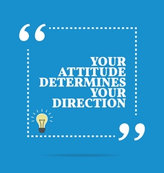 Inspirational motivational quote your attitude vector