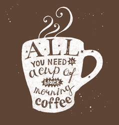 all you need is a cup black morning coffee vector image