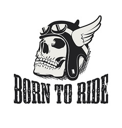 Skull in winged motorcycle helmet Born to ride vector image vector image