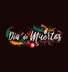 dia de muertos holiday lettering handwritten with vector image