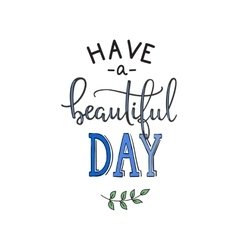 Have a Beautiful Day quote lettering vector