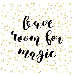 Leave room for magic Brush lettering vector