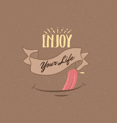 enjoy your life quotes fun happiness motivation vector image