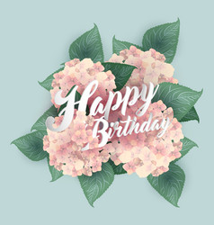 Hydrangea with happy birthday lettering vector