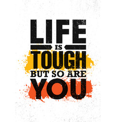 life is tough but so are you inspiring creative vector image