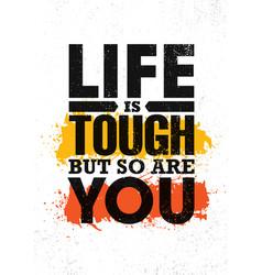 Life is tough but so are you inspiring creative vector