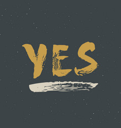 yes lettering handwritten sign hand drawn grunge vector image