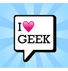 I love geek message background vector image