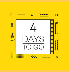 Four days to go timer banner in geometry style vector