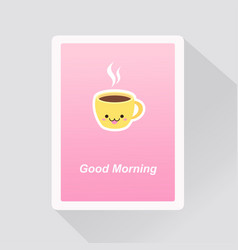 Good morning card with cute kawaii cup coffee vector