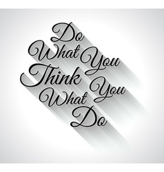 Inspirational TypoDo What You ThinkWhat you Do vector image