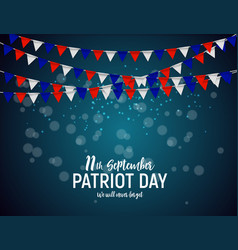 patriot day usa poster backgroundseptember 11 we vector image