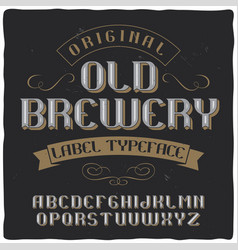 Vintage label typeface called old brewery vector
