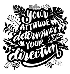 Your attitude determines your direction vector