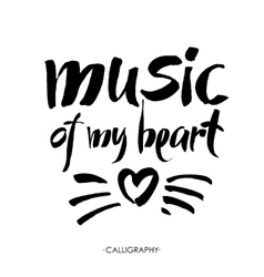 Music of my heart hand drawn lettering vector image