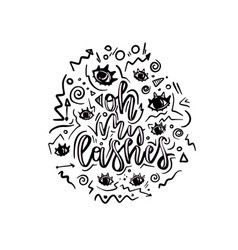 hand drawn lettering quote - oh my lashes vector image